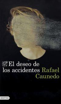 el deseo de los accidentes - Rafael Caunedo