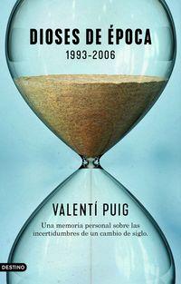 DIOSES DE EPOCA (1993-2006) - UNA MEMORIA PERSONAL SOBRE LAS INCERTIDUMBRES DE UN CAMBIO DE SIGLO