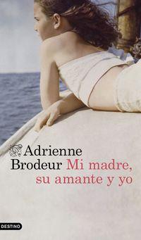 mi madre, su amante y yo - Adrienne Brodeur