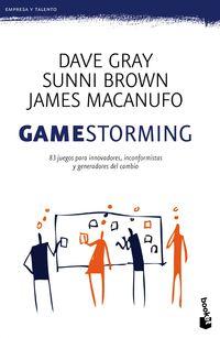 Gamestorming - 83 Juegos Para Innovadores, Inconformistas Y Generadores Del Cambio - Dave Gray / Sunni Brown / James Macanufo