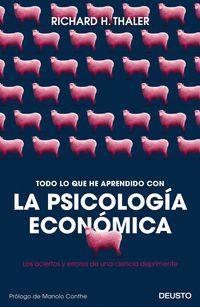 todo lo que he aprendido con la psicologia economica - los aciertos y errores de una ciencia deprimente - Richard Thaler