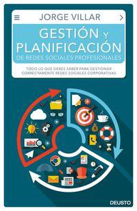 Gestion Y Planificacion De Redes Sociales Profesionales - Todo Lo Que Debes Saber Para Gestionar Correctamente Redes Sociales Corporativas - Jorge Villar Rodriguez