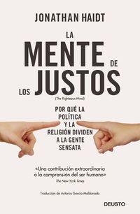 MENTE DE LOS JUSTOS, LA - POR QUE LA POLITICA Y LA RELIGION DIVIDEN A LA GENTE SENSATA