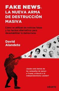 FAKE NEWS: LA NUEVA ARMA DE DESTRUCCION MASIVA - COMO SE UTILIZAN LAS NOTICIAS FALSAS Y LOS HECHOS ALTERNATIVOS PARA DESESTABILIZAR LA DEMOCRACIA