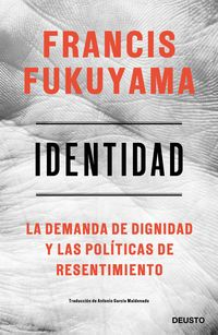 Identidad - La Demanda De Dignidad Y Las Politicas De Resentimiento - Francis Fukuyama