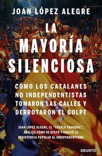 Mayoria Silenciosa, La - Como Los Catalanes No Independentistas Tomaron Las Calles Y Derrotaron El Golpe - Joan Lopez Alegre