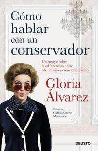 Como Hablar Con Un Conservador - Un Ensayo Sobre Las Diferencias Entre Liberalismo Y Conservadurismo - Gloria Alvarez Cross