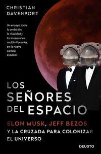 SEÑORES DEL ESPACIO, LOS - ELON MUSK, JEFF BEZOS Y LA CRUZADA PARA COLONIZAR EL UNIVERSO