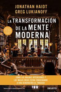 TRANSFORMACION DE LA MENTE MODERNA, LA - COMO LAS BUENAS INTENCIONES Y LAS MALAS IDEAS ESTAN CONDENANDO A UNA GENERACION AL FRACASO