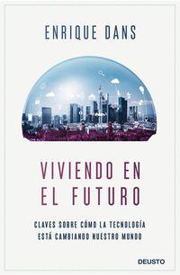 VIVIENDO EN EL FUTURO - CLAVES SOBRE COMO LA TECNOLOGIA ESTA CAMBIANDO NUESTRO MUNDO