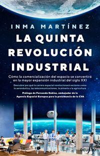 Quinta Revolucion Industrial, La - Como La Comercializacion Del Espacio Se Convertira En La Mayor Expansion Industrial Del Siglo Xxi - Inma Martinez