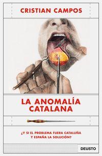 ANOMALIA CATALANA, LA - ¿Y SI EL PROBLEMA FUERA CATALUÑA Y ESPAÑA LA SOLUCION?