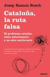 CATALUÑA, LA RUTA FALSA - EL PROBLEMA CATALAN: COMO SOLUCIONARLO Y NO SOLO CONLLEVARLO