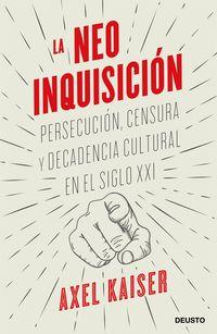 NEOINQUISICION, LA - PERSECUCION, CENSURA Y DECADENCIA CULTURAL EN EL SIGLO XXI