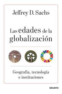 EDADES DE LA GLOBALIZACION, LAS - GEOGRAFIA, TECNOLOGIA E INSTITUCIONES