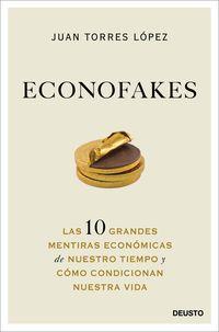 ECONOFAKES - LAS 10 GRANDES MENTIRAS ECONOMICAS DE NUESTRO TIEMPO Y COMO CONDICIONAN NUESTRA VIDA