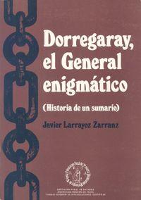 DORREGARAY, EL GENERAL ENIGMATICO (HISTORIA DE UN SUMARIO)