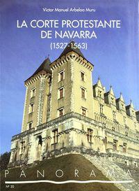 La corte protestante de navarra (1527-1563) - Victor Manuel Arbeloa Muru