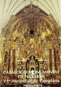 CATALOGO MONUMENTAL DE NAVARRA V-2 MERINDAD DE PAMPLONA