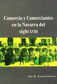 Comercio Y Comerciantes En La Navarrra Del Siglo Xviii - Ana M. Azcona Guerra