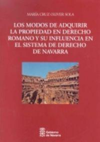 MODOS DE ADQUIRIR LA PROPIEDAD EN DERECHO ROMANO Y SU INFLUENCIA EN EL SISISTEMA DE DERECHO DE NAVARRA, LOS