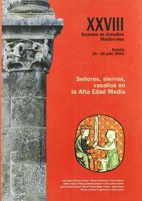 SEÑORES, SIERVOS, VASALLOS EN LA ALTA EDAD MEDIA - XXVIII SEMANA DE ESTUDIOS MEDIEVALES. ESTELLA, 16 A 20 DE JULIO DE 2001