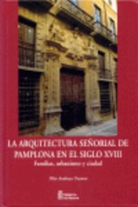 ARQUITECTURA SEÑORIAL DE PAMPLONA EN EL SIGLO XVIII, LA
