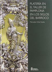 Plateria En El Taller De Pamplona En Los Siglos Del Barroco - Mercedes Orbe