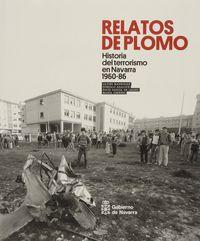 RELATOS DE PLOMO - HISTORIA DEL TERRORISMO EN NAVARRA (1960-1986)