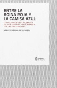 ENTRE LA BOINA ROJA Y LA CAMISA AZUL - LA INTEGRACION DEL CARLISMO EN FALANGE ESPAÑOLA TRADICIONALISTA Y DE LAS JONS (1936-1942)