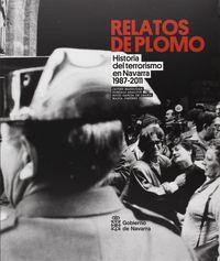 RELATOS DE PLOMO II - HISTORIA DEL TERRORISMO EN NAVARRA (1987-2011)