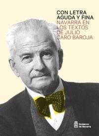 Con Letra Aguda Y Fina - Navarra En Los Textos De Julio Caro Baroja - Julio Caro Baroja