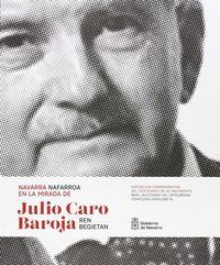Navarra En La Mirada De Julio Caro Baroja = Nafarroa Julio Caro Barojaren Begietan - Aa. Vv.