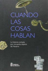 CUANDO LAS COSAS HABLAN - LA HISTORIA CONTADA POR CINCUENTA OBJETOS DE NAVARRA