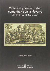 Violencia Y Conflictividad Comunitaria En La Navarra De La Edad Moderna - Javier Ruiz