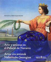 ARTE Y ARTISTAS EN EL PALACIO DE NAVARRA = ARTEA ETA ARTISTAK NAFARROAKO JAUREGIAN