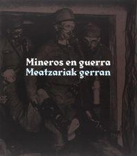 mineros en guerra = meatzariak gerran - Aa. Vv.