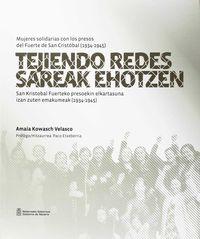 (2 ED) TEJIENDO REDES = SAREAK EHOTZEN - MUJERES SOLIDARIAS CON LOS PRESOS DEL FUERTE DE SAN CRISTOBAL (1934-1945) = SAN KRISTOBAL FUERTEKO PRESOEKIN ELKARTASUNA IZAN ZUTEN EMAKUMEAK (1934-1945)