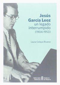 JESUS GARCIA LEOZ - UN LEGADO INTERRUMPIDO (1904-1953)