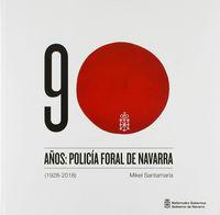 90 AÑOS: POLICIA FORAL DE NAVARRA (1928-2018)