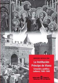 Institucion Principe De Viana, La - Creacion Y Politica Cultural, 1940-1984 - Mercedes Mutiloa Oria