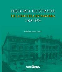 HISTORIA ILUSTRADA DE LA ESCUELA EN NAVARRA (1828-1970)