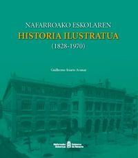 Nafarroako Eskolaren Historia Ilustratua (1828-1970) - Guillermo Iriarte Aranaz