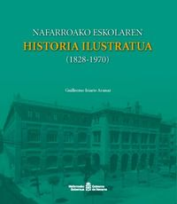 NAFARROAKO ESKOLAREN HISTORIA ILUSTRATUA (1828-1970)
