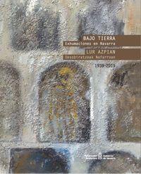 BAJO TIERRA - EXHUMACIONES EN NAVARRA 1939-2019 = LUR AZPIAN - DESOBIRATZEN NAFARROAN 1939-2019