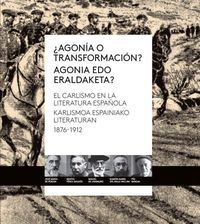 ¿AGONIA O TRANSFORMACION? - EL CARLISMO EN LA LITERATURA ESPAÑOLA 1876-1912 = AGONIA EDO ERALDAKETA? - KARLISMOA ESPAINIAKO LITERATURAN 1876-1912
