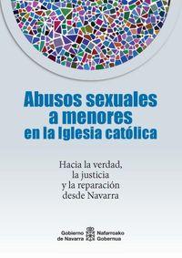 ABUSOS SEXUALES A MENORES EN LA IGLESIA CATOLICA - HACIA LA VERDAD, LA JUSTICIA Y LA REPARACION DESDE NAVARRA