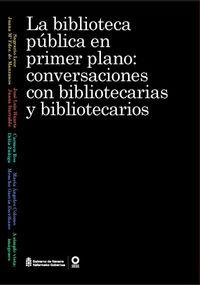 BIBLIOTECA PUBLICA EN PRIMER PLANO, LA: CONVERSACIONES CON BIBLIOTECARIAS Y BIBLIOTECARIOS