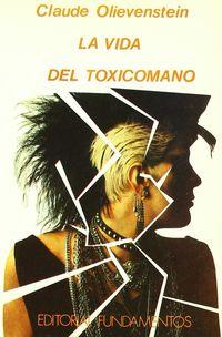 LA VIDA DEL TOXICOMANO