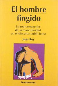 EL HOMBRE FINGIDO - LA REPRESENTACION DE LA MASCULINIDAD EN EL DISCURSO PUBLICITARIO